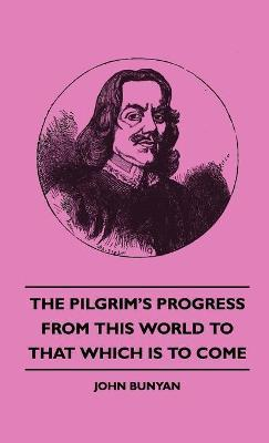The Pilgrim's Progress - From This World To That Which Is To Come Cover Image