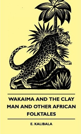 Wakaima And The Clay Man And Other African Folktales Cover Image