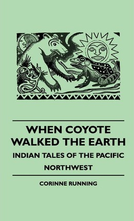 When Coyote Walked The Earth - Indian Tales Of The Pacific Northwest Cover Image