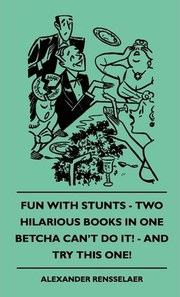 Fun With Stunts - Two Hilarious Books In One - Betcha Can't Do It! - And Try This One! Cover Image