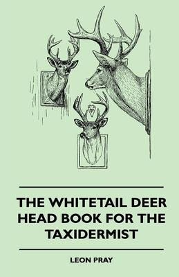 The Whitetail Deer Head Book For The Taxidermist