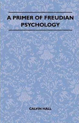 A Primer Of Freudian Psychology