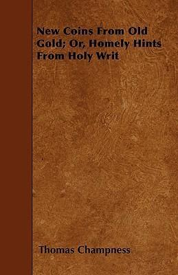 New Coins From Old Gold; Or, Homely Hints From Holy Writ Cover Image