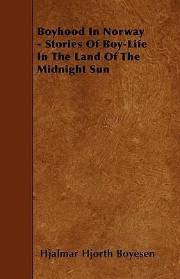 Boyhood In Norway - Stories Of Boy-Life In The Land Of The Midnight Sun Cover Image