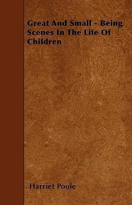 Great And Small - Being Scenes In The Life Of Children Cover Image