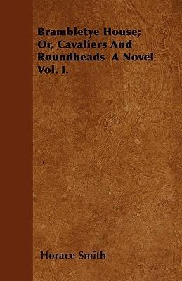 Brambletye House; Or, Cavaliers And Roundheads A Novel Vol. I. Cover Image