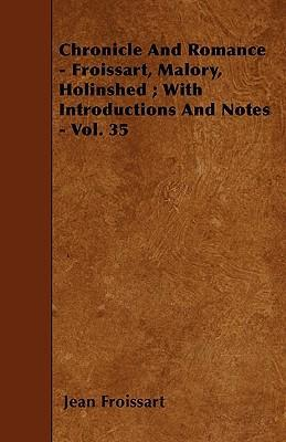 Chronicle And Romance - Froissart, Malory, Holinshed; With Introductions And Notes - Vol. 35 Cover Image