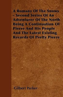 A Romany Of The Snows - Second Series Of An Adventurer Of The North Being A Continuation Of Pierre And His People And The Latest Existing Records Of Pretty Pierre Cover Image