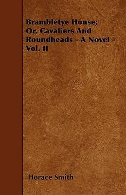 Brambletye House; Or, Cavaliers And Roundheads - A Novel - Vol. II Cover Image