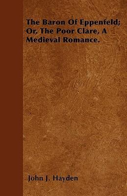 The Baron Of Eppenfeld; Or, The Poor Clare, A Medieval Romance. Cover Image