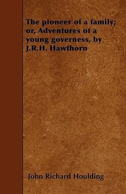 The Pioneer of a Family; or, Adventures of a Young Governess, by J.R.H. Hawthorn Cover Image