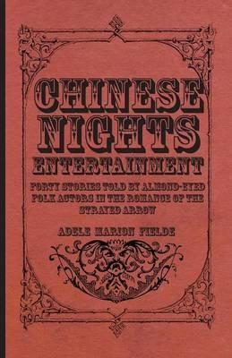 Chinese Nights Entertainment - Forty Stories Told By Almond-Eyed Folk Actors In The Romance Of The Strayed Arrow Cover Image