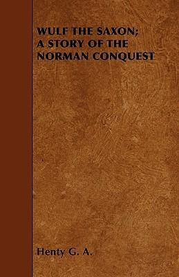 Wulf the Saxon; A Story of the Norman Conquest Cover Image
