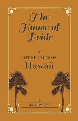 The House of Pride, and Other Tales of Hawaii Cover Image