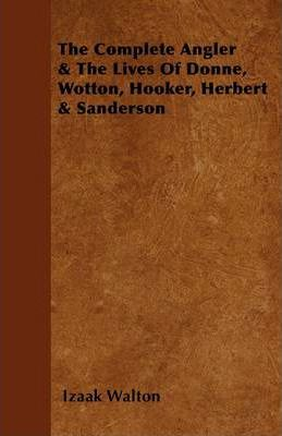 The Complete Angler & The Lives Of Donne, Wotton, Hooker, Herbert & Sanderson Cover Image