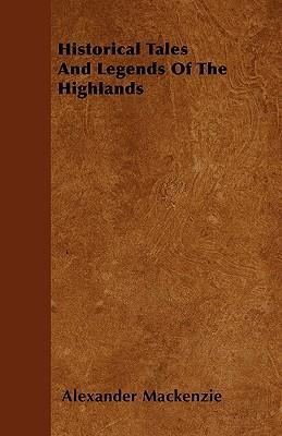 Historical Tales And Legends Of The Highlands Cover Image