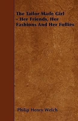 The Tailor Made Girl - Her Friends, Her Fashions And Her Follies Cover Image
