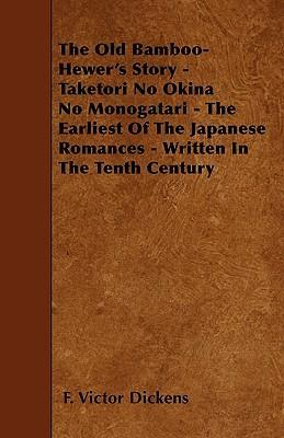 The Old Bamboo-Hewer's Story - Taketori No Okina No Monogatari - The Earliest Of The Japanese Romances - Written In The Tenth Century Cover Image