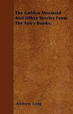 The Golden Mermaid And Other Stories From The Fairy Books. Cover Image