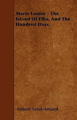 Marie Louise - The Island Of Elba, And The Hundred Days. Cover Image