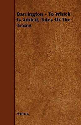 Barrington - To Which Is Added, Tales Of The Trains Cover Image