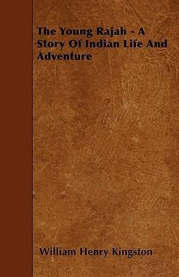 The Young Rajah - A Story Of Indian Life And Adventure Cover Image