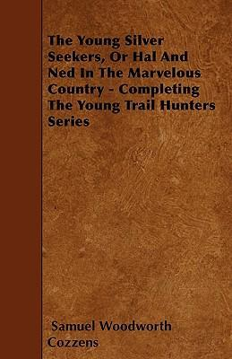 The Young Silver Seekers, Or Hal And Ned In The Marvelous Country - Completing The Young Trail Hunters Series Cover Image