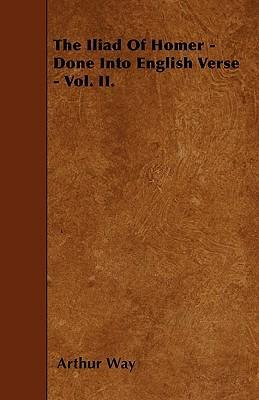 The Iliad Of Homer - Done Into English Verse - Vol. II. Cover Image