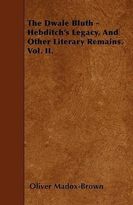 The Dwale Bluth - Hebditch's Legacy, And Other Literary Remains. Vol. II. Cover Image