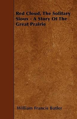 Red Cloud, The Solitary Sioux - A Story Of The Great Prairie Cover Image
