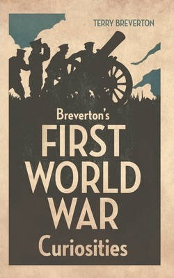 Breverton's First World War Curiosities