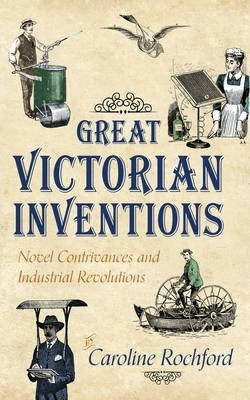 Thebridgelondon-ils.co.uk Great Victorian Inventions : Novel Contrivances and Industrial Revolutions