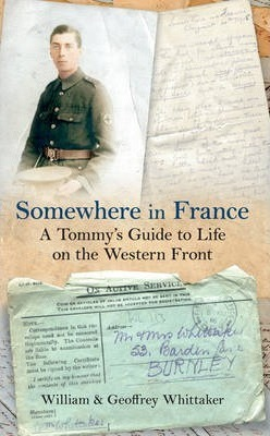 Somewhere in France A Tommy's Guide to Life on the Western Front