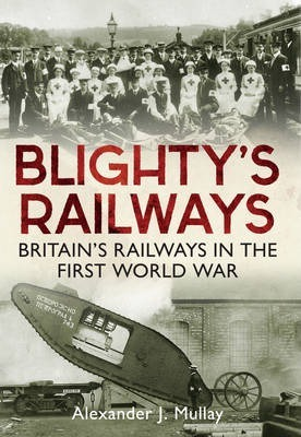 Blighty's Railways : Britian's Railways in the First World War