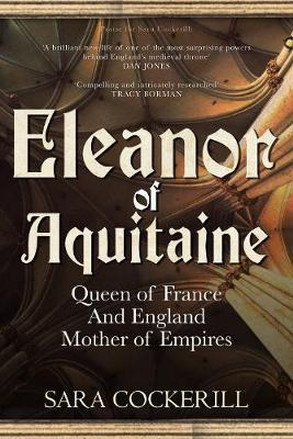 Eleanor of Aquitaine : Queen of France and England, Mother of Empires