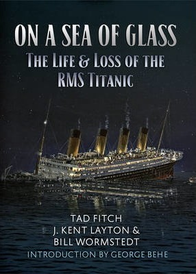 On a Sea of Glass : The Life & Loss of the RMS Titanic