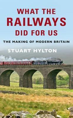 What the Railways Did For Us: The Making of Modern Britain