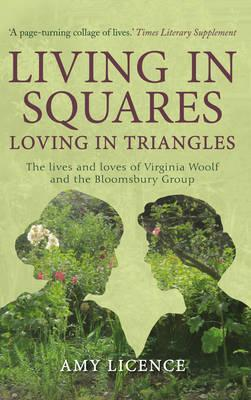 Living in Squares, Loving in Triangles : The Lives and Loves of Viginia Woolf and the Bloomsbury Group