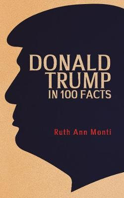 Donald Trump in 100 Facts
