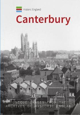 Historic England: Canterbury : Unique Images from the Archives of Historic England