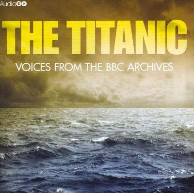 Titanic, The Voices From The BBC Archive