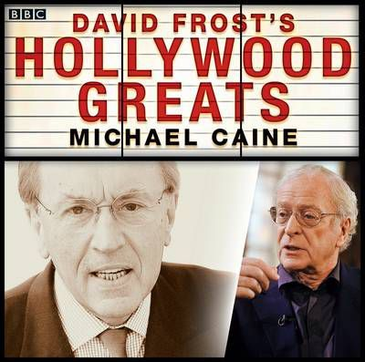 Sir David Frost: Hollywood Greats: Sir Michael Caine