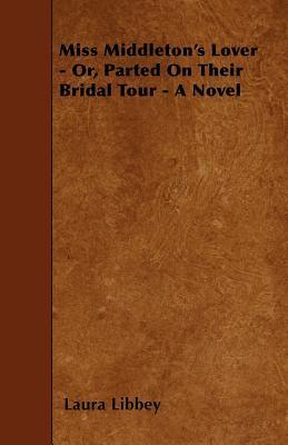 Miss Middleton's Lover - Or, Parted On Their Bridal Tour - A Novel Cover Image