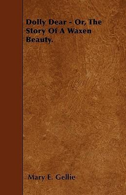 Dolly Dear - Or, The Story Of A Waxen Beauty. Cover Image