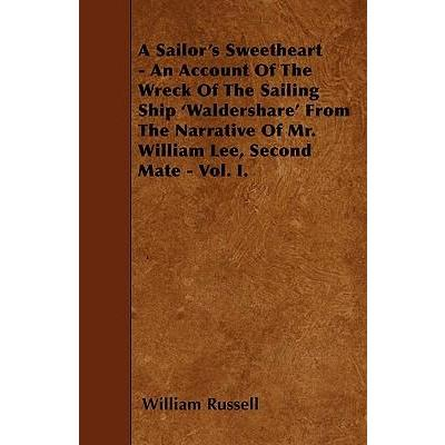 A Sailor's Sweetheart - An Account Of The Wreck Of The Sailing Ship 'Waldershare' From The Narrative Of Mr. William Lee, Second Mate - Vol. I. Cover Image