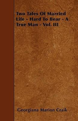 Two Tales Of Married Life - Hard To Bear - A True Man - Vol. III Cover Image