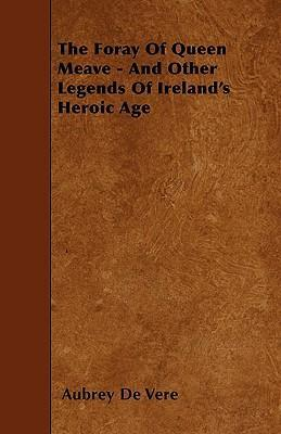The Foray Of Queen Meave - And Other Legends Of Ireland's Heroic Age Cover Image