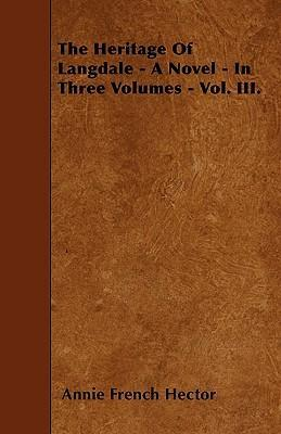 The Heritage Of Langdale - A Novel - In Three Volumes - Vol. III. Cover Image