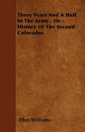 Three Years And A Half In The Army - Or - History Of The Second Colorados Cover Image