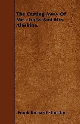 The Casting Away Of Mrs. Lecks And Mrs. Aleshine. Cover Image